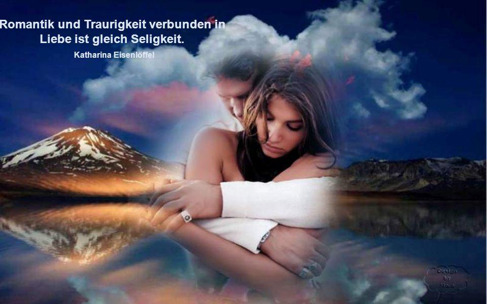 Romantik und Traurigkeit verbunden in Liebe ist gleich Seligkeit. Katharina Eisenlöffel