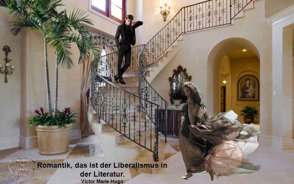 Romantik, das ist der Liberalismus in der Literatur. Victor Marie Hugo