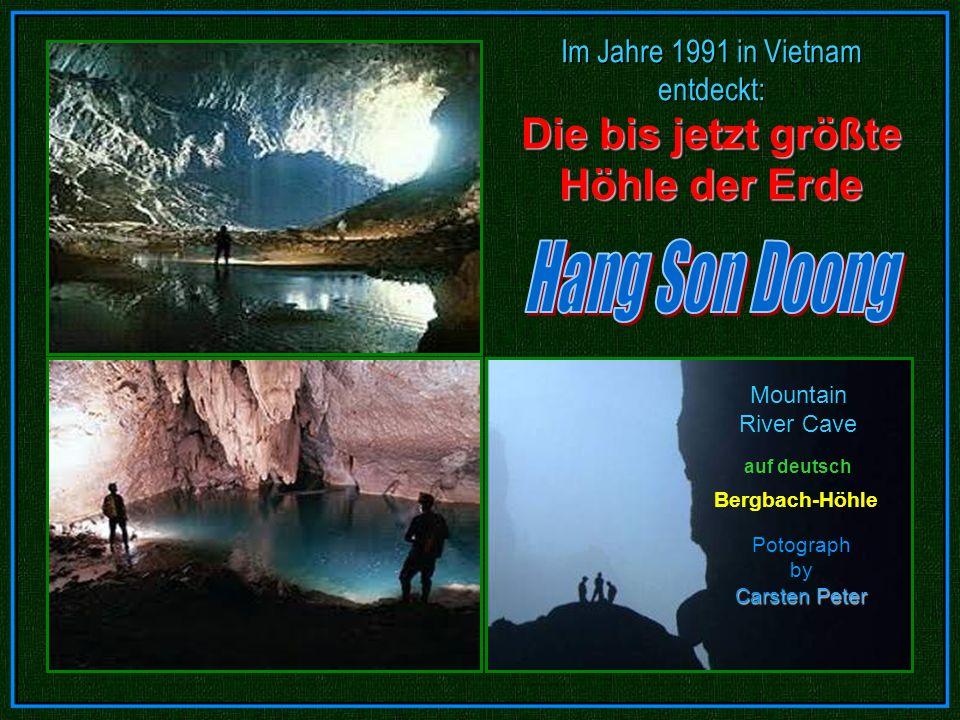 Mountain River Cave Im Jahre 1991 in Vietnam entdeckt: Die bis jetzt größte Höhle der Erde Im Jahre 1991 in Vietnam entdeckt: Die bis jetzt größte Höhle der Erde Bergbach-Höhle auf deutsch Carsten Peter Potograph by Carsten Peter