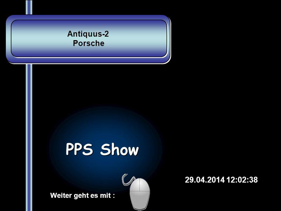 Antiquus-2 Porsche Antiquus-2 Porsche 29.04.2014 12:04:12 PPS Show Weiter geht es mit :
