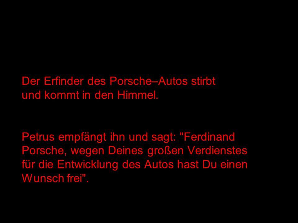 Ferdinand Porsche denkt kurz nach und antwortet: Gut, Petrus, lass mich bitte eine Stunde mit Gott sprechen.
