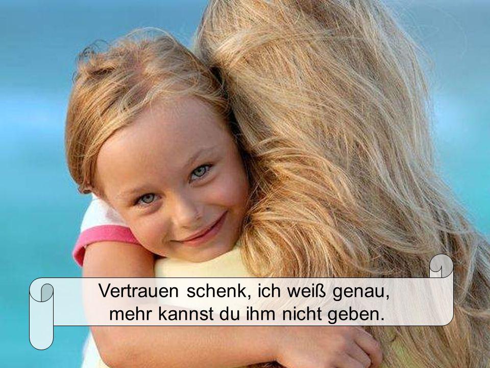 Nicht Angst beschützt das kleine Kind, erklär ihm doch das Leben,
