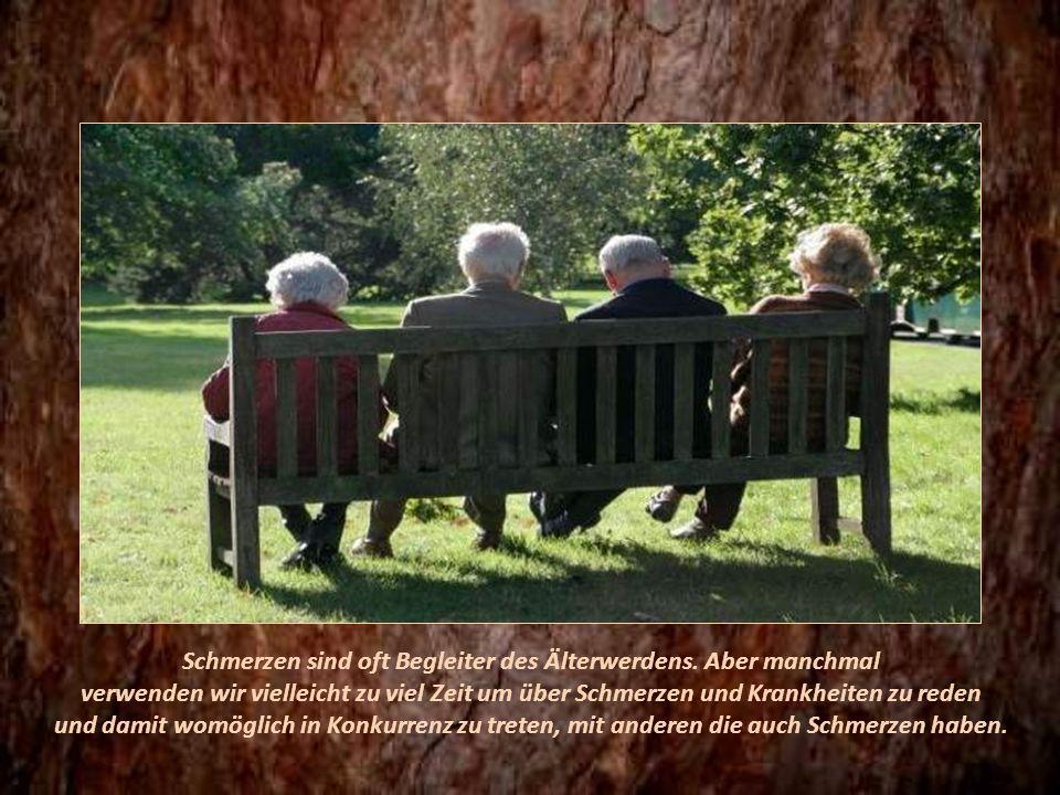 Es kann doch schön sein, sich seiner Jahre, seiner Erfahrungen, der Toleranz und Geduld, die man im Leben gewonnen hat, bewusst zu sein.