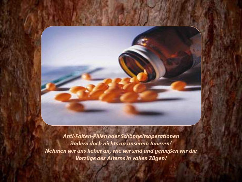 Anti-Falten-Pillen oder Schönheitsoperationen ändern doch nichts an unserem Inneren.