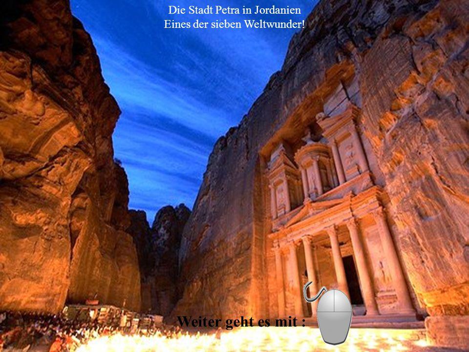 Die Stadt Petra in Jordanien Eines der sieben Weltwunder! Weiter geht es mit :