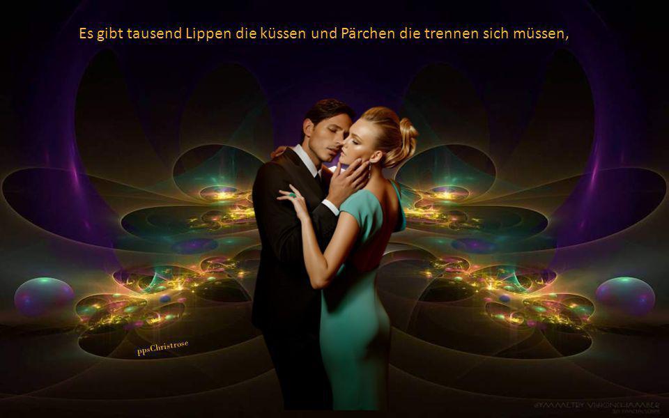 Es gibt tausend Lippen die küssen und Pärchen die trennen sich müssen, ppsChristrose