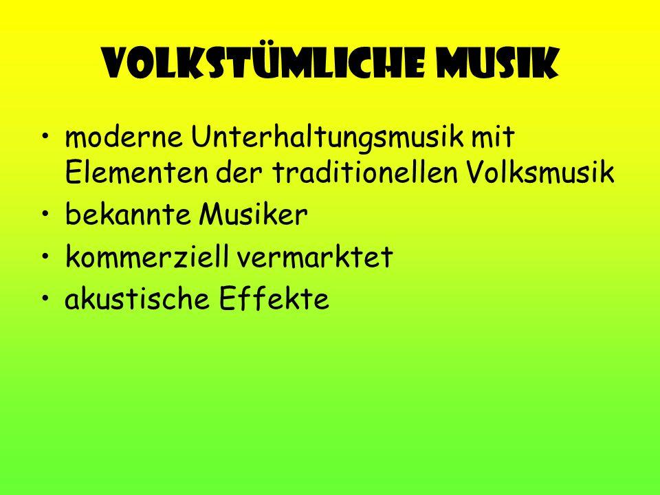 Volkstümliche Musik moderne Unterhaltungsmusik mit Elementen der traditionellen Volksmusik bekannte Musiker kommerziell vermarktet akustische Effekte