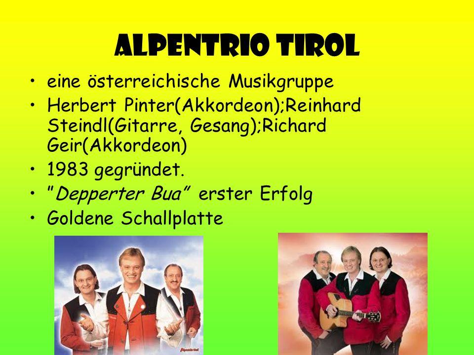 Alpentrio Tirol eine österreichische Musikgruppe Herbert Pinter(Akkordeon);Reinhard Steindl(Gitarre, Gesang);Richard Geir(Akkordeon) 1983 gegründet. D
