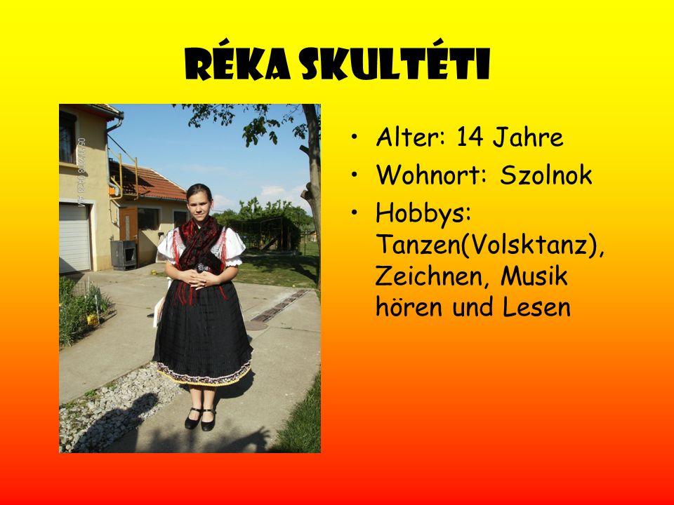 Réka Skultéti Alter: 14 Jahre Wohnort: Szolnok Hobbys: Tanzen(Volsktanz), Zeichnen, Musik hören und Lesen
