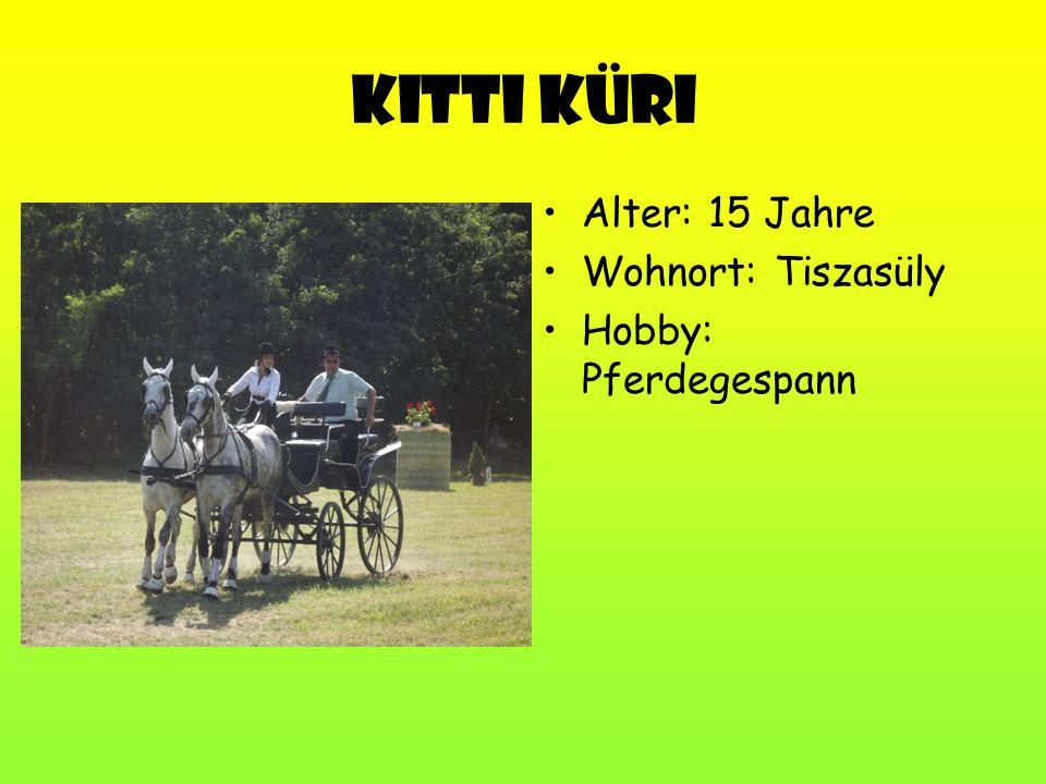 Kitti Küri Alter: 15 Jahre Wohnort: Tiszasüly Hobby: Pferdegespann