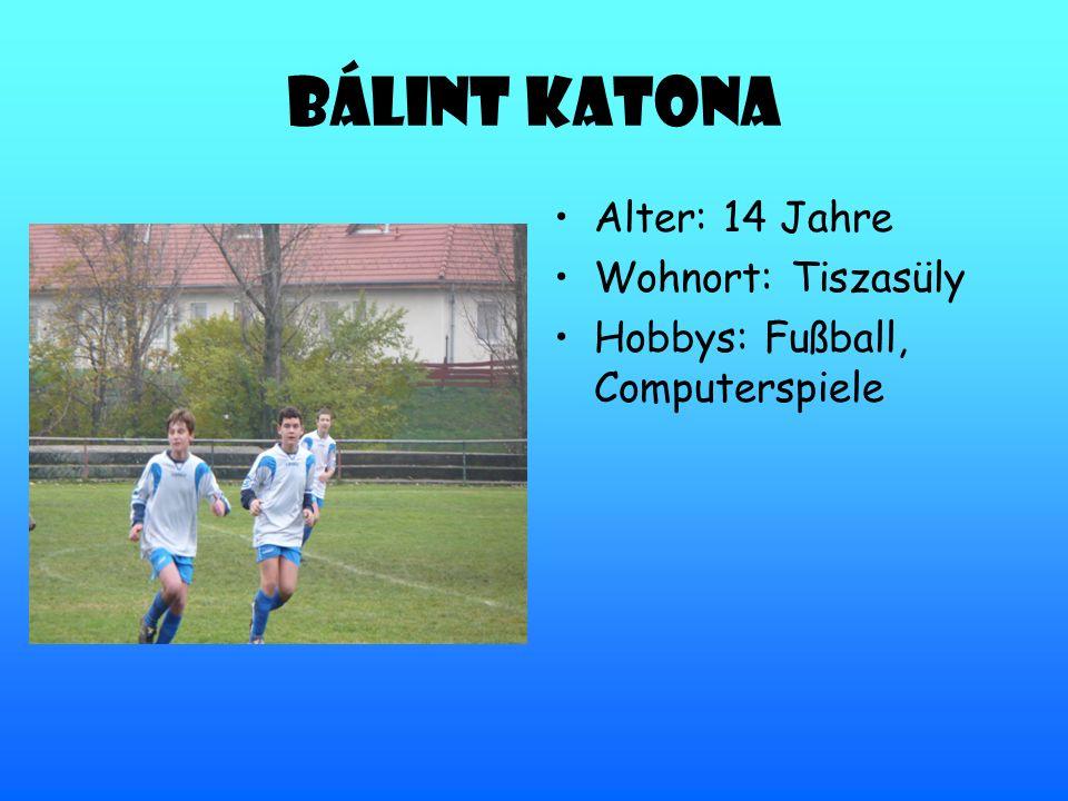 Bálint Katona Alter: 14 Jahre Wohnort: Tiszasüly Hobbys: Fußball, Computerspiele