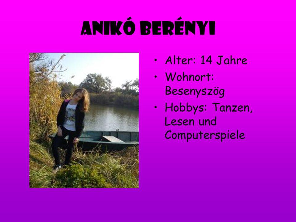 Anikó Berényi Alter: 14 Jahre Wohnort: Besenyszög Hobbys: Tanzen, Lesen und Computerspiele