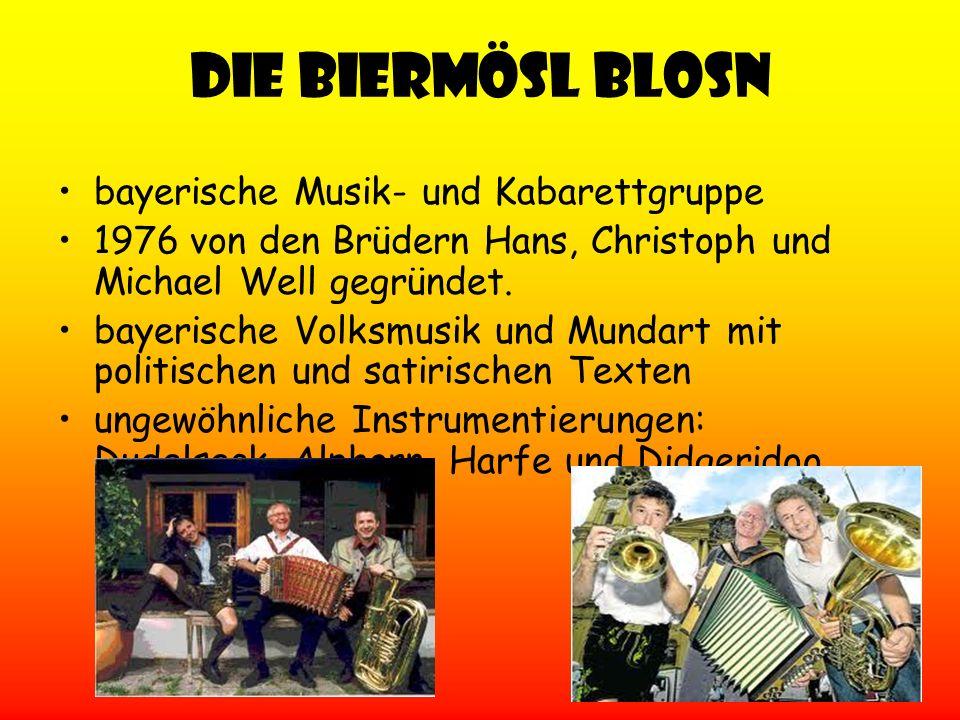 Die Biermösl Blosn bayerische Musik- und Kabarettgruppe 1976 von den Brüdern Hans, Christoph und Michael Well gegründet. bayerische Volksmusik und Mun