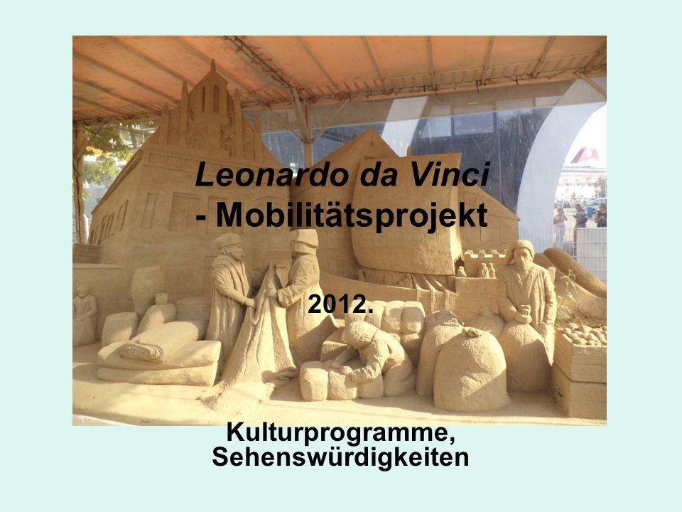 Leonardo da Vinci - Mobilitätsprojekt 2012. Kulturprogramme, Sehenswürdigkeiten