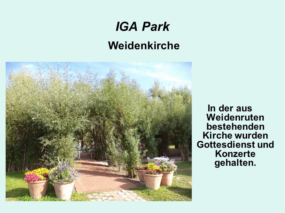 IGA Park In der aus Weidenruten bestehenden Kirche wurden Gottesdienst und Konzerte gehalten.