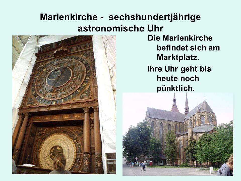 Marienkirche - sechshundertjährige astronomische Uhr Die Marienkirche befindet sich am Marktplatz.