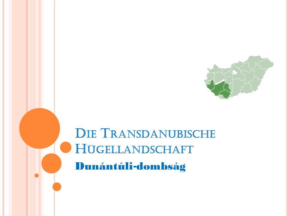 D IE T RANSDANUBISCHE H ÜGELLANDSCHAFT Dunántúli - dombság