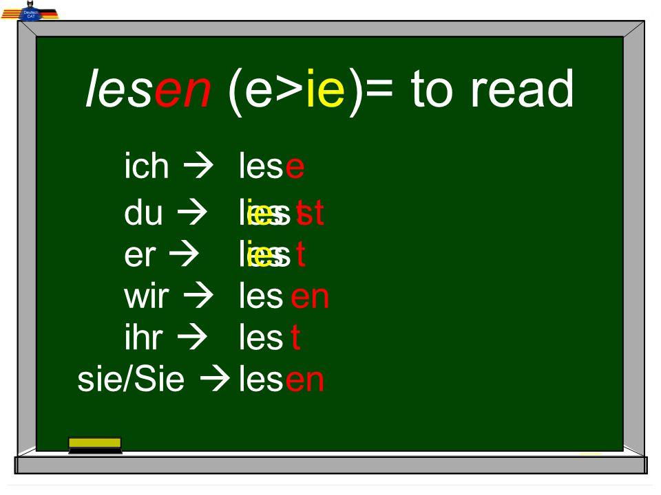 lesen (e>ie)= to read ich du er wir ihr sie/Sie les e st t en t lies t