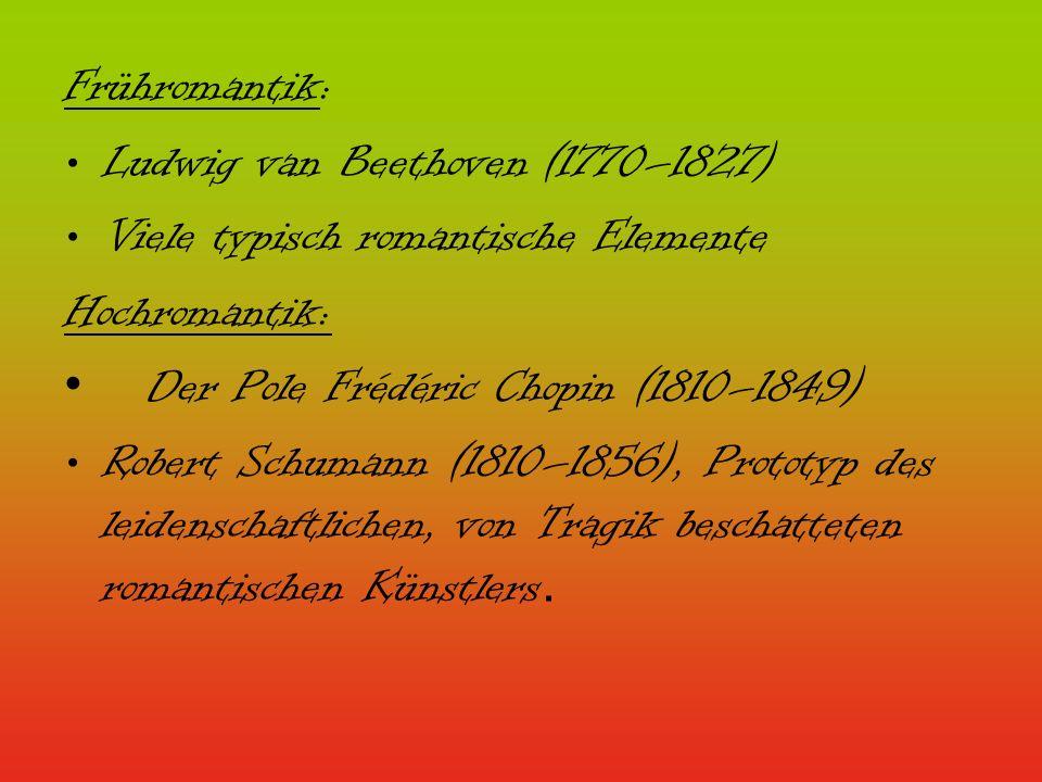 Frühromantik: Ludwig van Beethoven (1770–1827) Viele typisch romantische Elemente Hochromantik: Der Pole Frédéric Chopin (1810–1849) Robert Schumann (