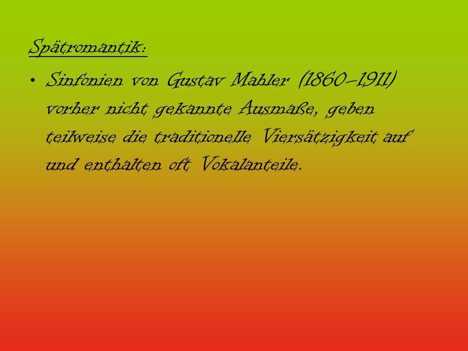 Spätromantik: Sinfonien von Gustav Mahler (1860–1911) vorher nicht gekannte Ausmaße, geben teilweise die traditionelle Viersätzigkeit auf und enthalte