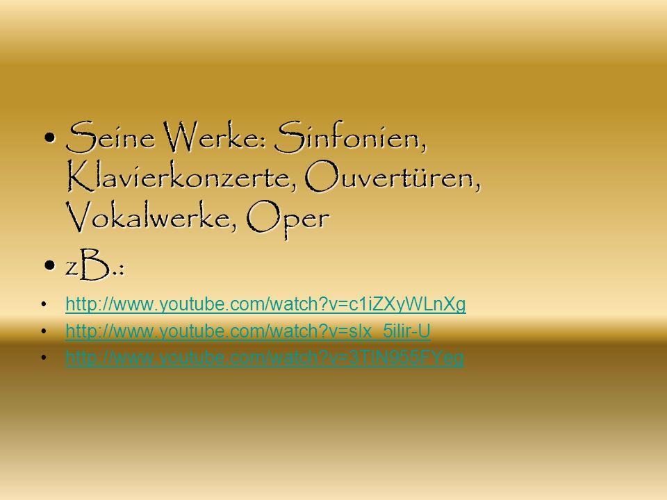 Seine Werke: Sinfonien, Klavierkonzerte, Ouvertüren, Vokalwerke, OperSeine Werke: Sinfonien, Klavierkonzerte, Ouvertüren, Vokalwerke, Oper zB.:zB.: ht