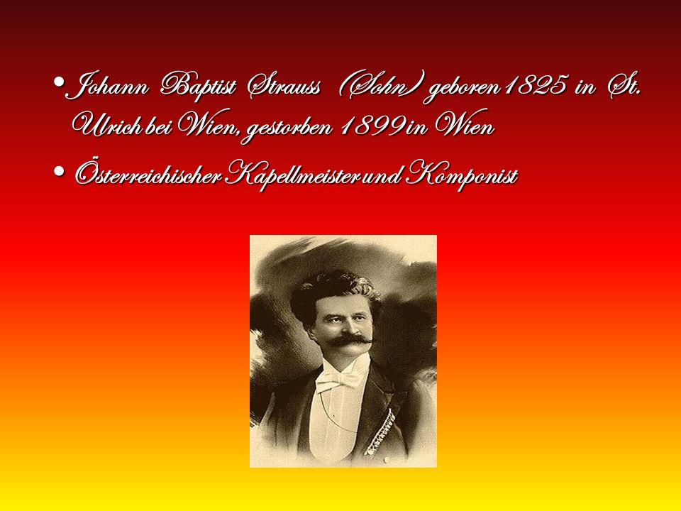 Johann Baptist Strauss (Sohn) geboren1825 in St. Ulrich bei Wien, gestorben 1899 in WienJohann Baptist Strauss (Sohn) geboren1825 in St. Ulrich bei Wi