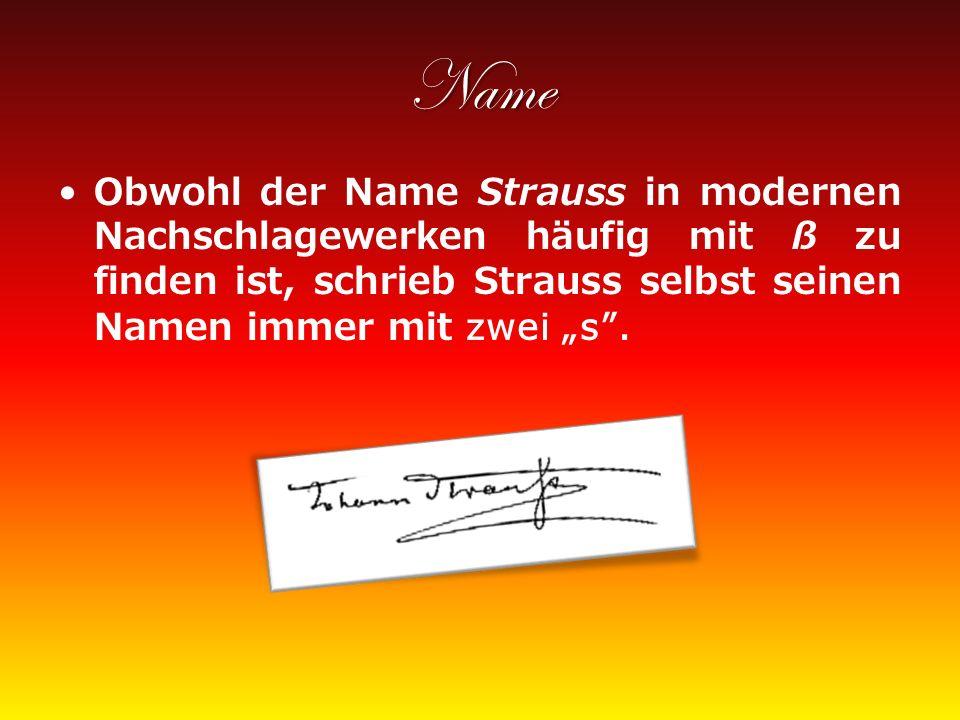 Name Obwohl der Name Strauss in modernen Nachschlagewerken häufig mit ß zu finden ist, schrieb Strauss selbst seinen Namen immer mit zwei s.