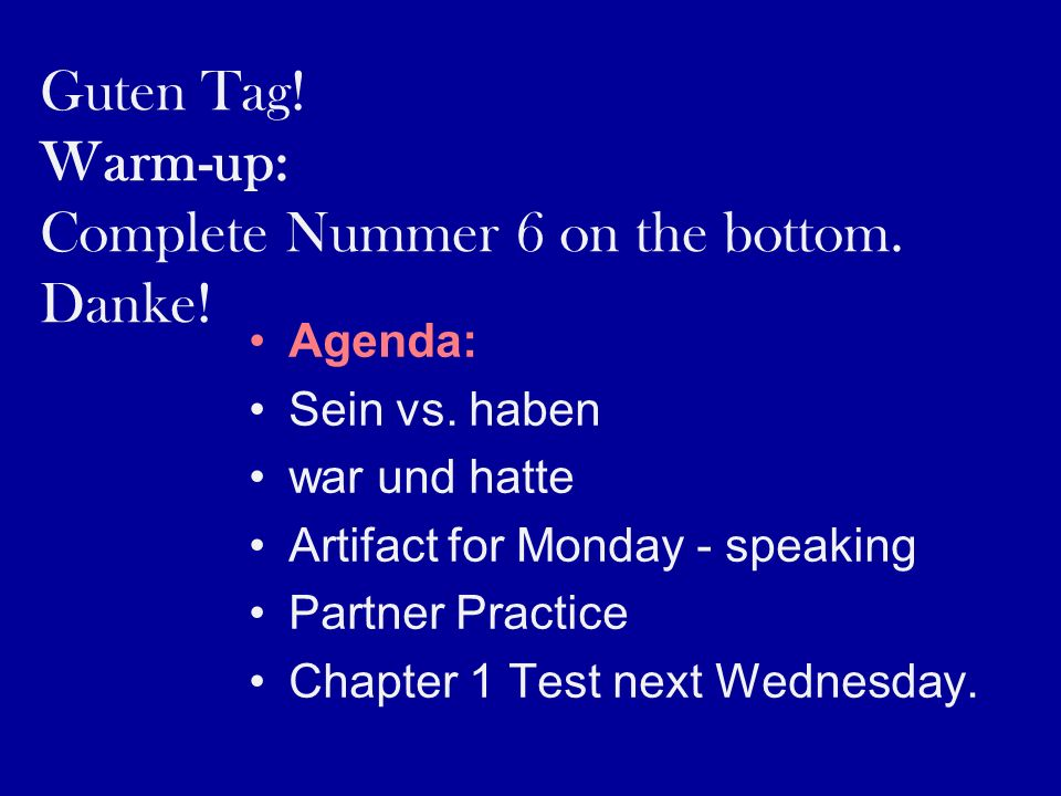 Guten Tag.Warm-up: Complete Nummer 6 on the bottom.