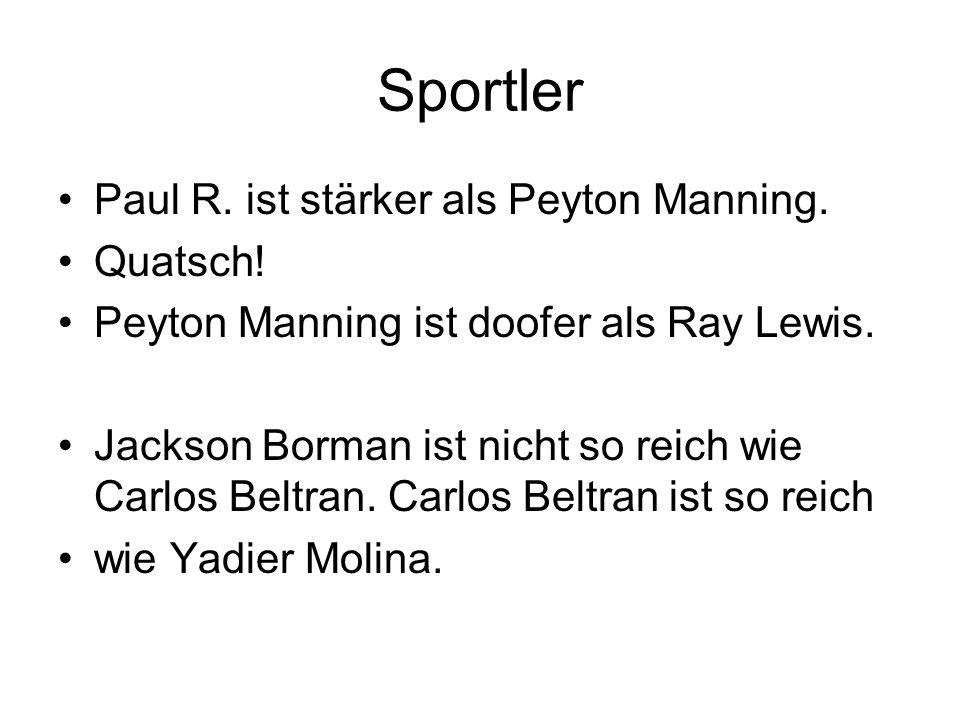Sportler Paul R. ist stärker als Peyton Manning. Quatsch! Peyton Manning ist doofer als Ray Lewis. Jackson Borman ist nicht so reich wie Carlos Beltra