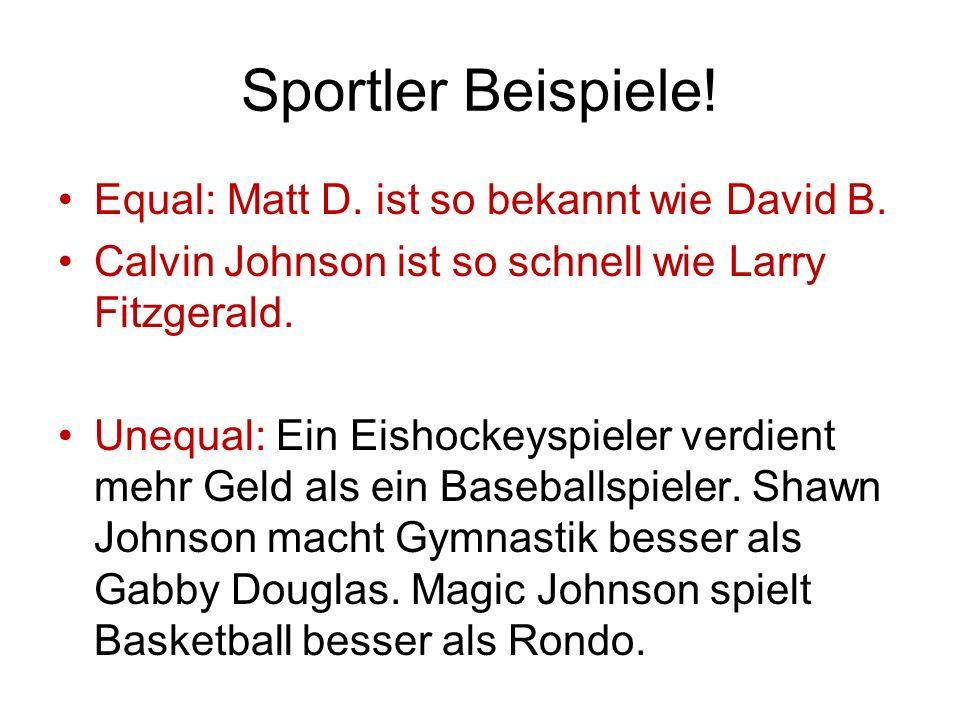 Sportler Beispiele! Equal: Matt D. ist so bekannt wie David B. Calvin Johnson ist so schnell wie Larry Fitzgerald. Unequal: Ein Eishockeyspieler verdi