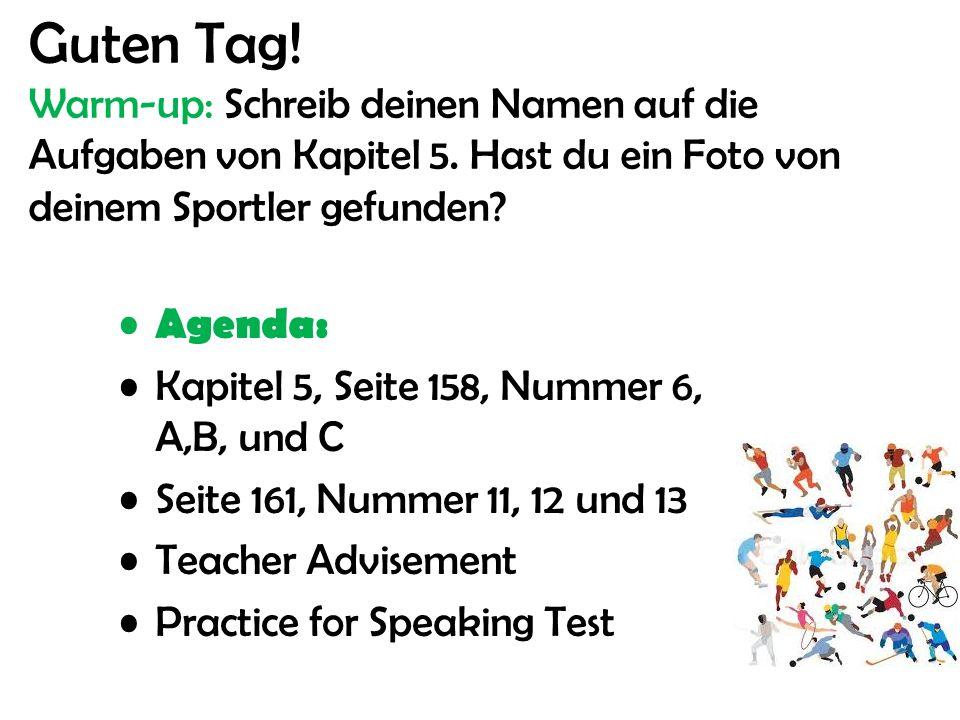 Guten Tag! Warm-up: Schreib deinen Namen auf die Aufgaben von Kapitel 5. Hast du ein Foto von deinem Sportler gefunden? Agenda: Kapitel 5, Seite 158,