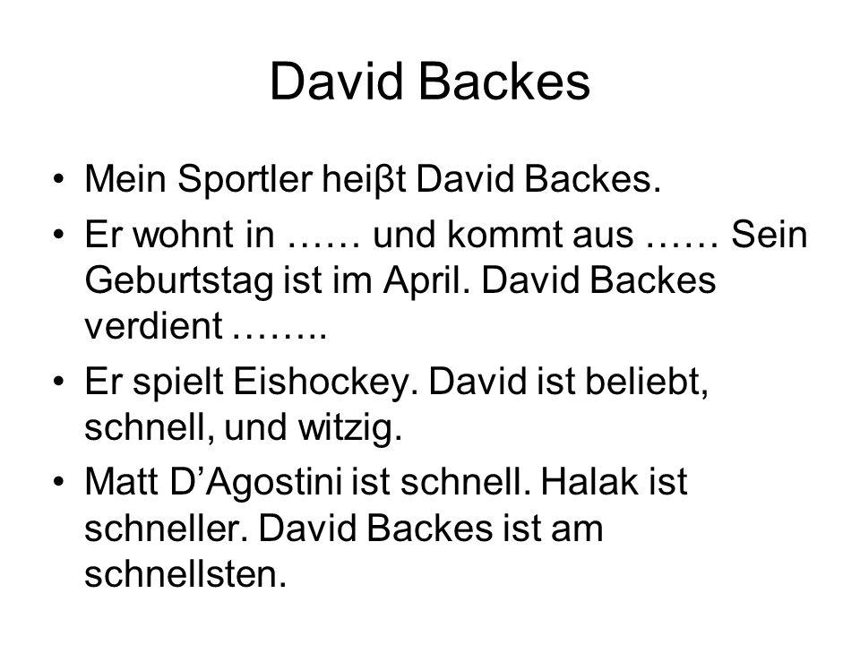 David Backes Mein Sportler heiβt David Backes. Er wohnt in …… und kommt aus …… Sein Geburtstag ist im April. David Backes verdient …….. Er spielt Eish
