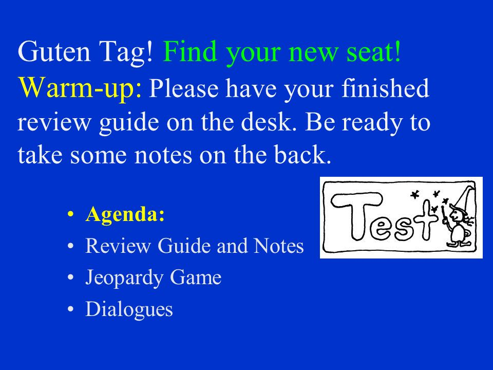 Guten Tag.Find your new seat. Warm-up: Please have your finished review guide on the desk.