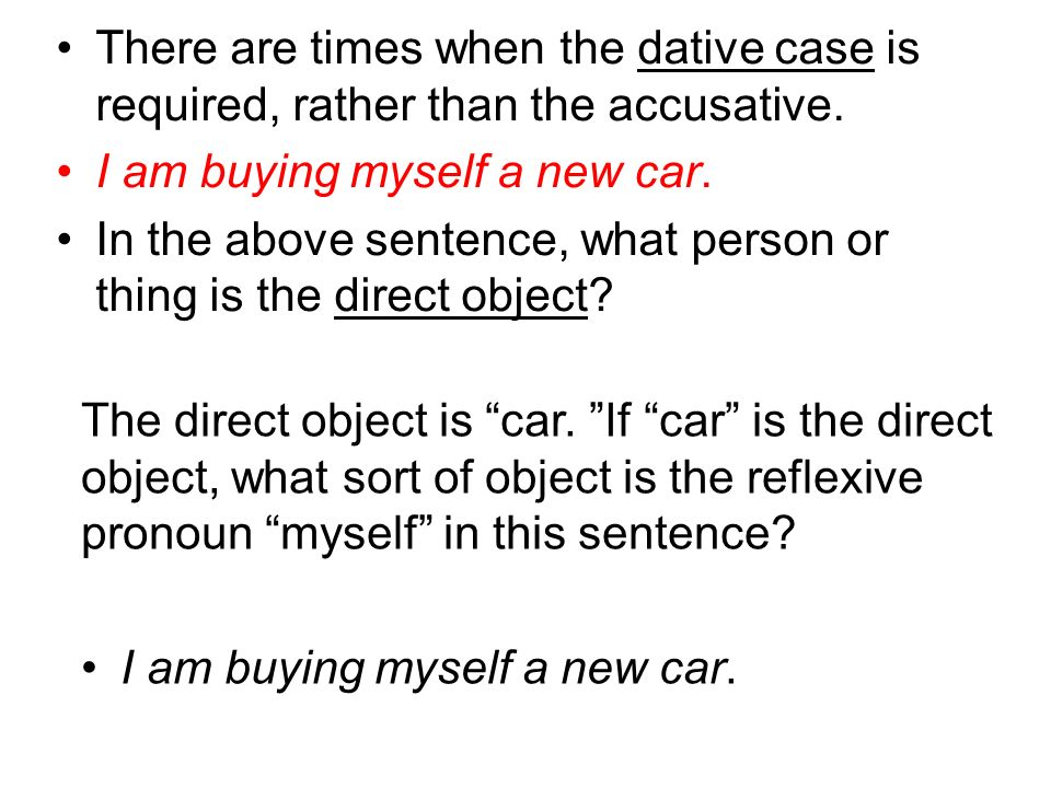 There are times when the dative case is required, rather than the accusative.