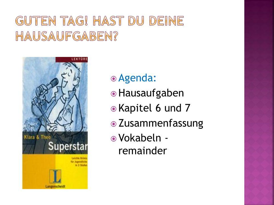 Agenda: Hausaufgaben Kapitel 6 und 7 Zusammenfassung Vokabeln - remainder