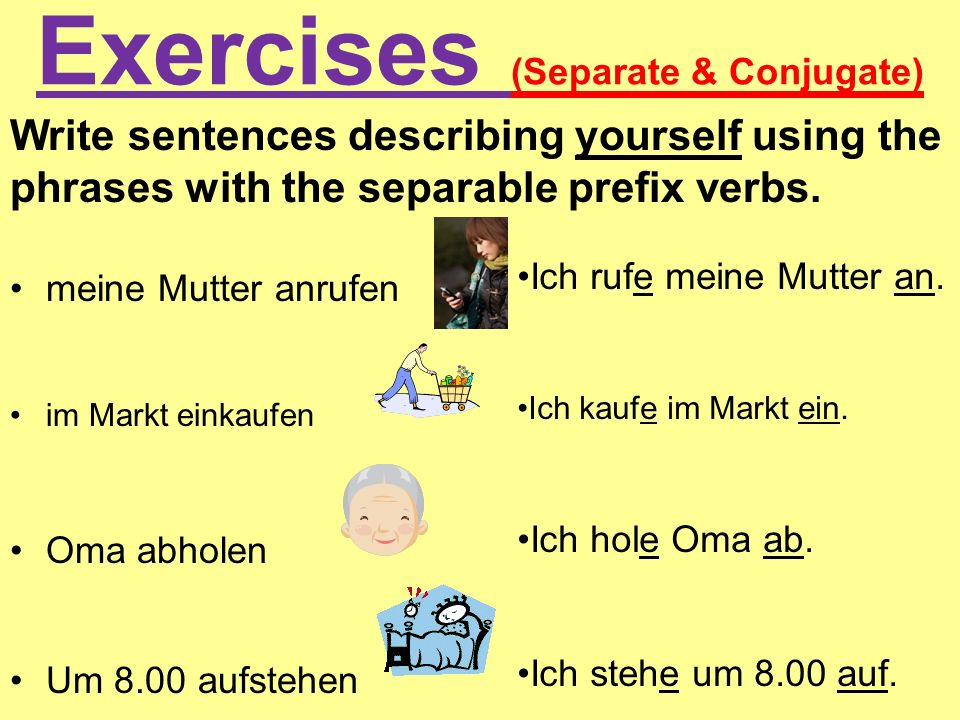 Separable Prefix Verbs Separate & Conjugate 1.(aufstehen) I get up at 8.00.