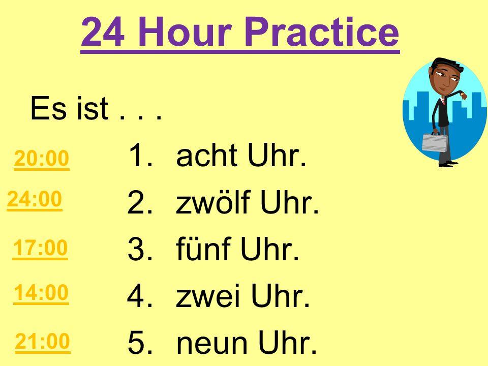 24 Hour Practice Es ist... 1.acht Uhr. 2.zwölf Uhr. 3.fünf Uhr. 4.zwei Uhr. 5.neun Uhr. 20:00 24:00 17:00 14:00 21:00