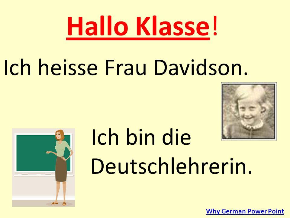 Hallo Klasse! Ich heisse Frau Davidson. Ich bin die Deutschlehrerin. Why German Power Point