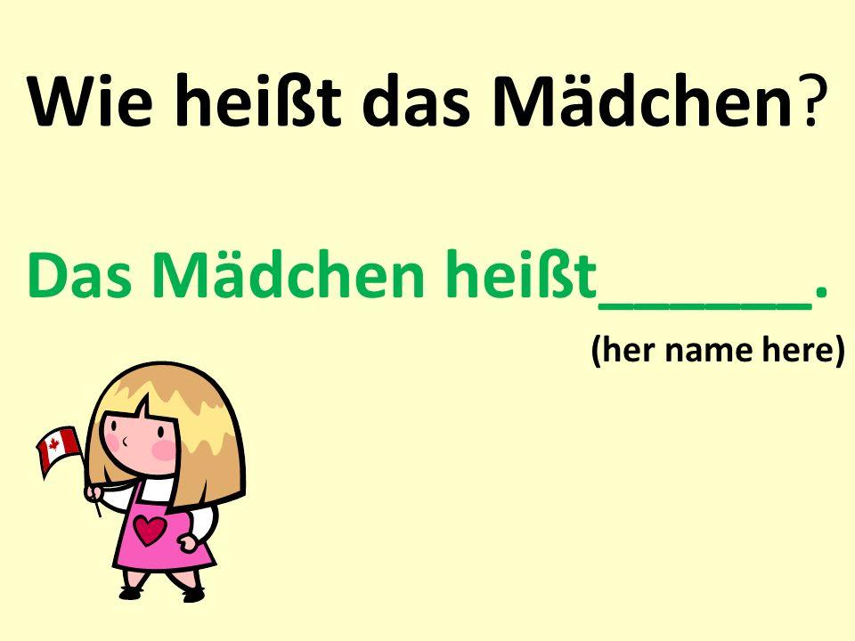Wie heißt das Mädchen? Das Mädchen heißt______. (her name here)