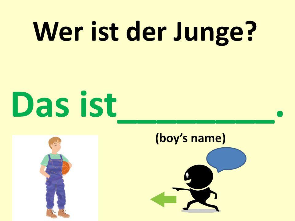 Wer ist der Junge? Das ist________. (boys name)