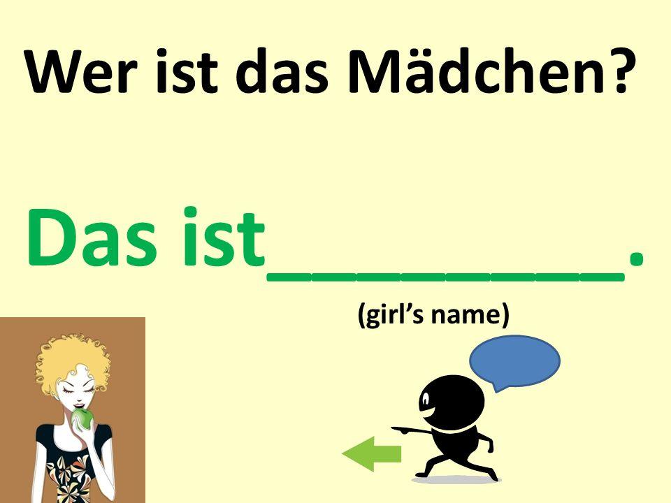 Wer ist das Mädchen? Das ist________. (girls name)