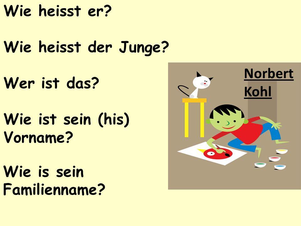 Wie heisst er? Wie heisst der Junge? Wer ist das? Wie ist sein (his) Vorname? Wie is sein Familienname? Norbert Kohl