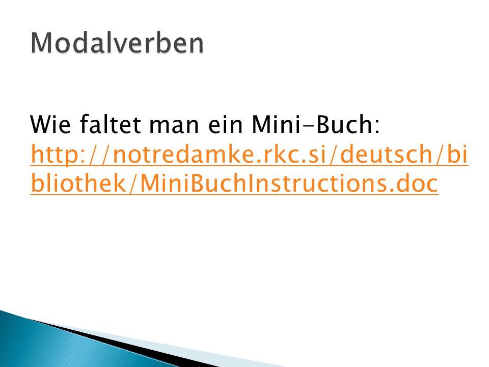 Wie faltet man ein Mini-Buch: http://notredamke.rkc.si/deutsch/bi bliothek/MiniBuchInstructions.doc http://notredamke.rkc.si/deutsch/bi bliothek/MiniB