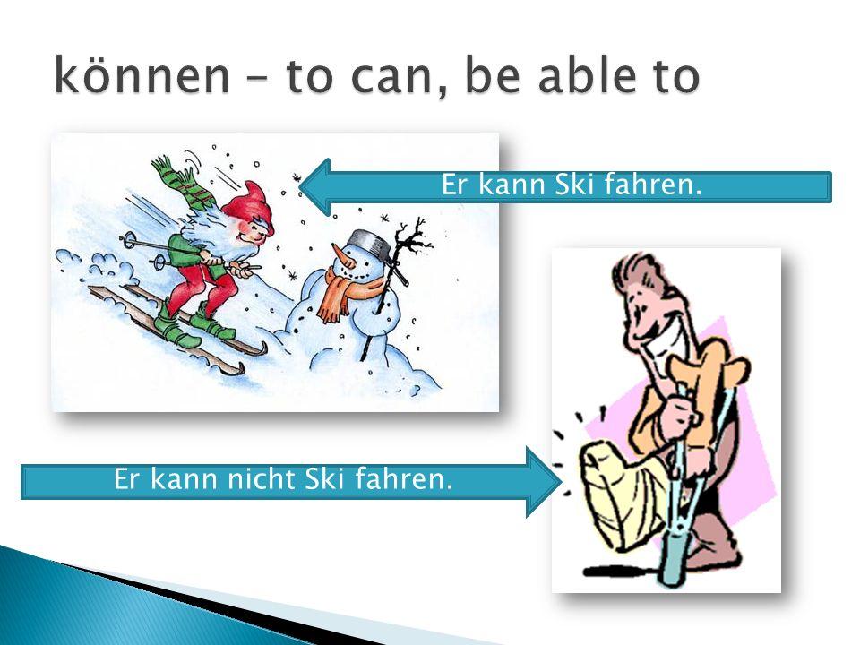 Er kann Ski fahren. Er kann nicht Ski fahren.