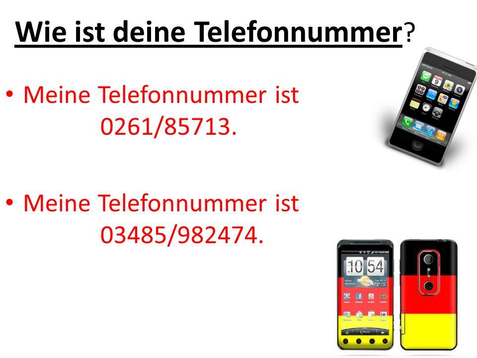 Wie ist deine Telefonnummer ? Meine Telefonnummer ist 0261/85713. Meine Telefonnummer ist 03485/982474.