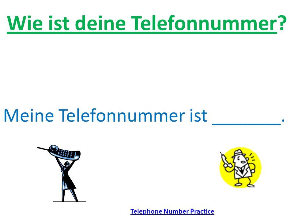 Wie ist deine Telefonnummer? Meine Telefonnummer ist _______. Telephone Number Practice
