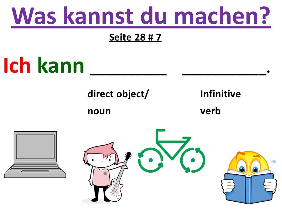 Was kannst du machen? Ich kann __________ ___________. direct object/ Infinitive noun verb Seite 28 # 7