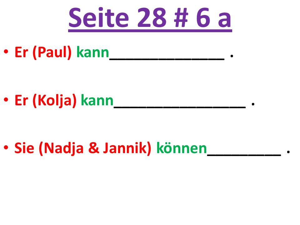 Seite 28 # 6 a Er (Paul) kann______________. Er (Kolja) kann________________. Sie (Nadja & Jannik) können_________.