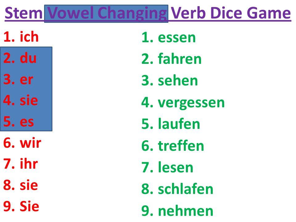 Stem Vowel Changing Verb Dice Game 1.ich 2.du 3.er 4.sie 5.es 6.wir 7.ihr 8.sie 9.Sie 1.essen 2.fahren 3.sehen 4.vergessen 5.laufen 6.treffen 7.lesen