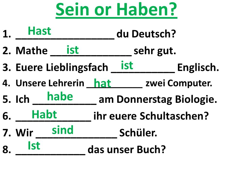 Sein or Haben? 1._________________ du Deutsch? 2.Mathe ______________ sehr gut. 3.Euere Lieblingsfach ___________ Englisch. 4.Unsere Lehrerin ________